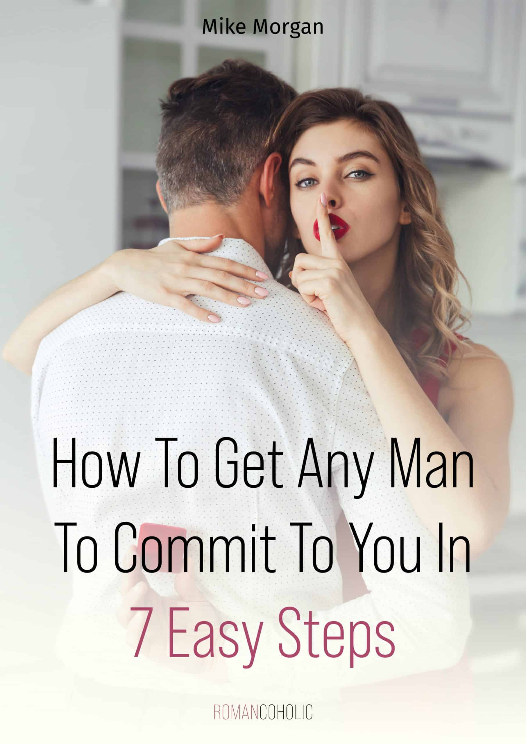 How to Get Any Man To Commit oin 7 Easy Steps Cover